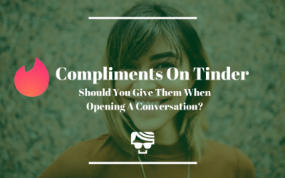 Should You Give Compliments When Opening A Tinder Conversation?
