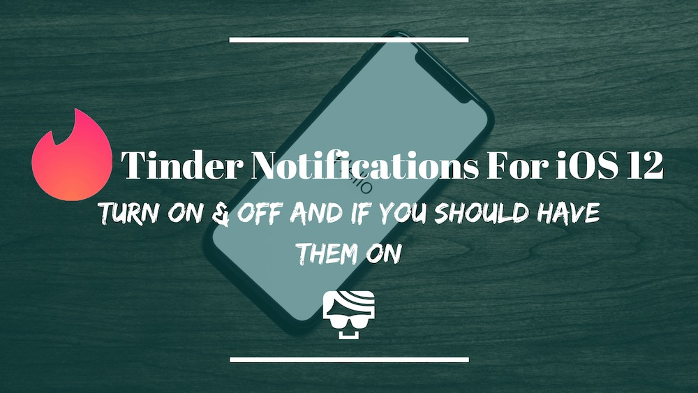 Tinder Notifications iOS 12 - Turning On & Off, Fix And Why