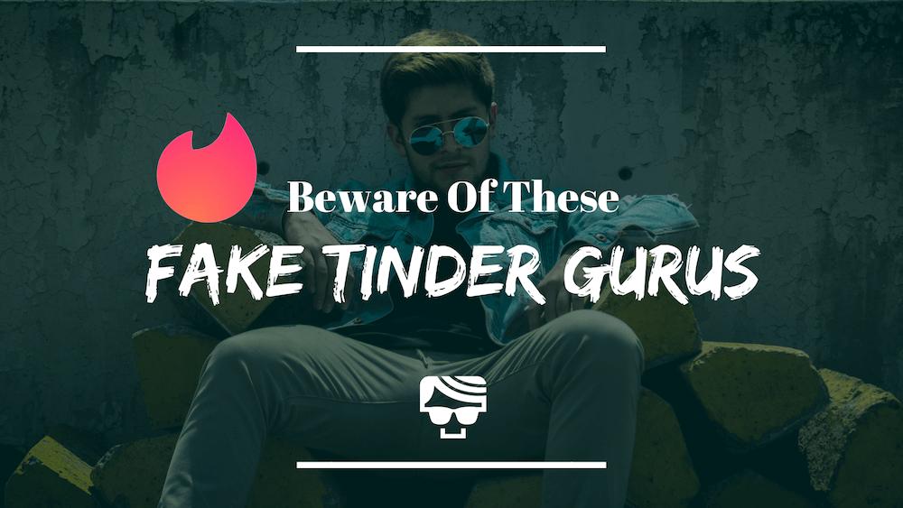 Beware Of Fake Gurus Giving Tinder Advice To Guys