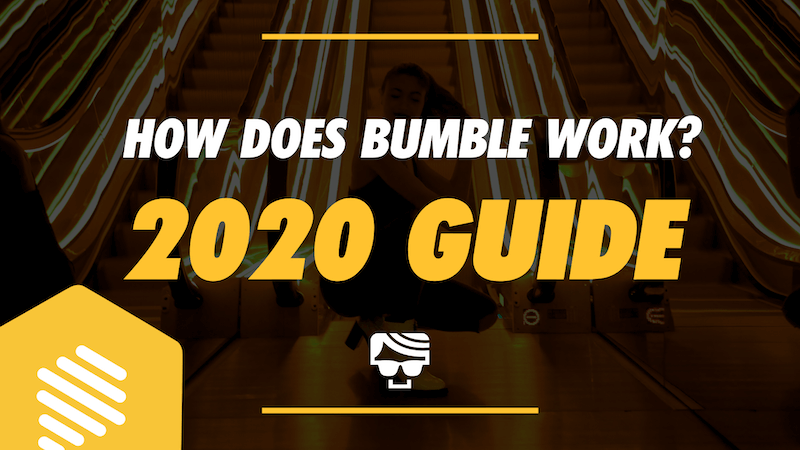 How Does Bumble Work 2020