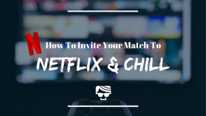 How To Invite Your Tinder Match For A Netflix and Chill Date - Ask Her Over