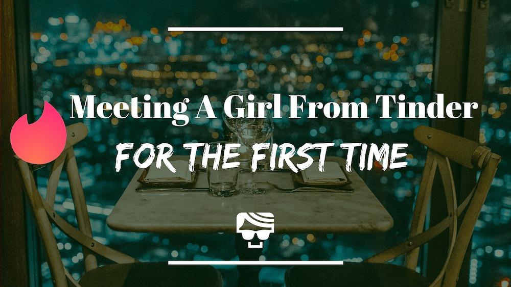 Meeting A Girl From Tinder For The First Time? Here's What You Need To Know
