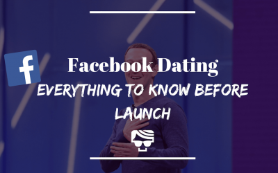Facebook Dating – Everything You Need To Know Before The Upcoming Launch