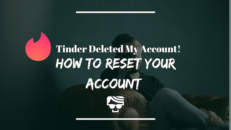 Tinder Deleted My Account! How To Reset Your Tinder Account