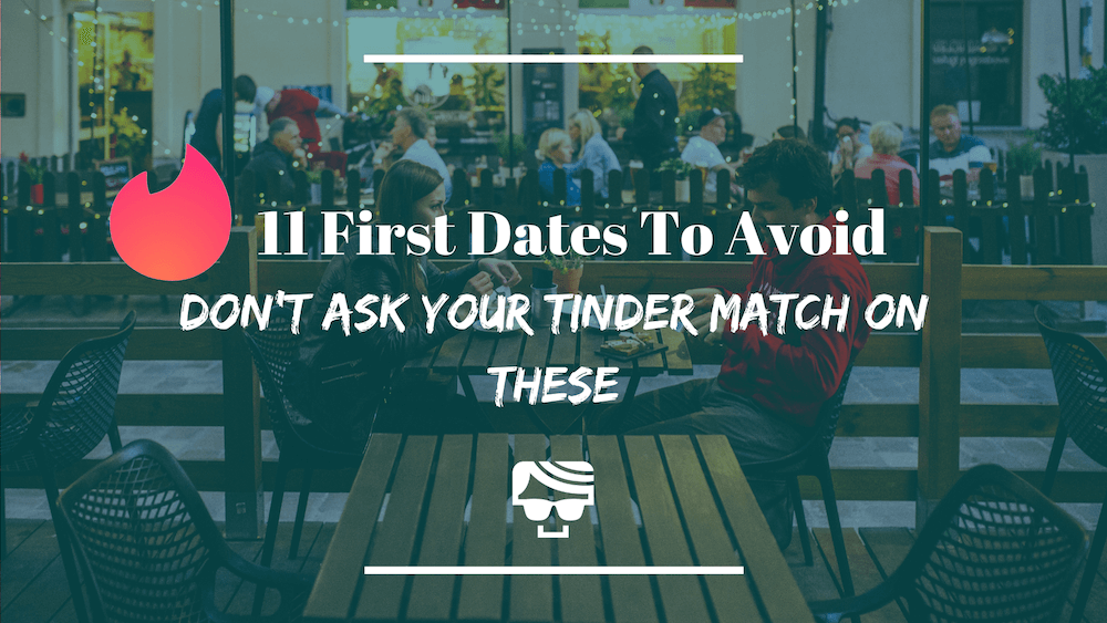 11 Tinder First Dates To Avoid At All Costs | Do Not Ask Her Out On One Of These