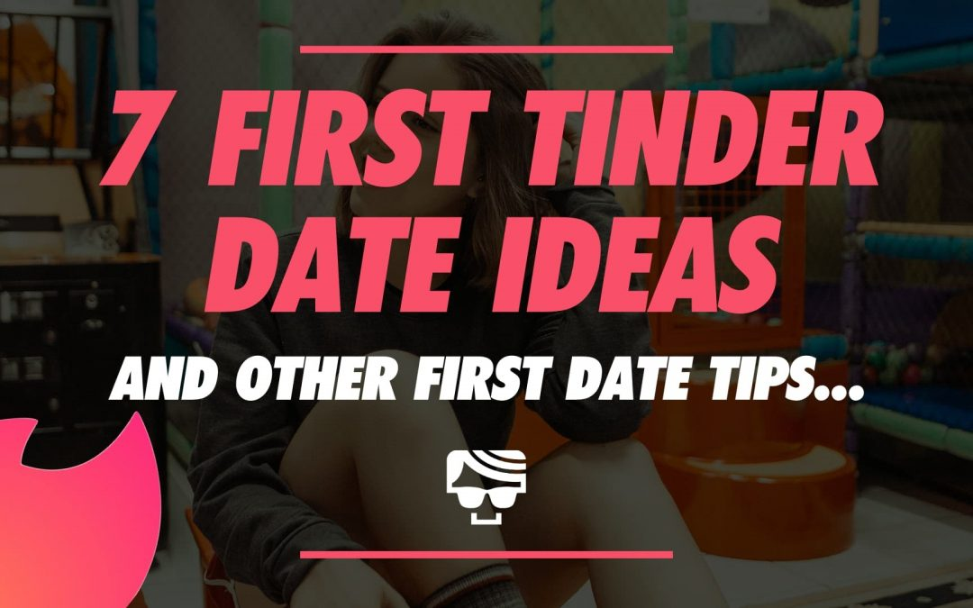 Where Should I Go On My First Tinder Date?