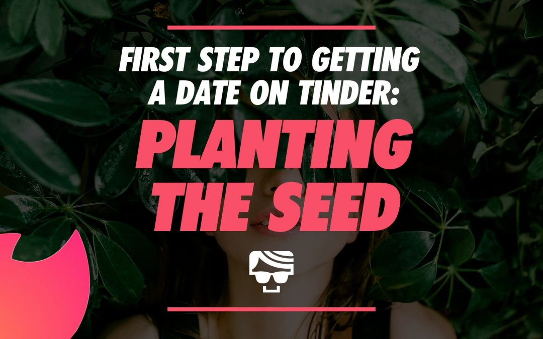 You Must Do This Before Asking A Girl Out Online - Plant The Seed'