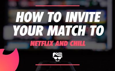 How To Invite Your Tinder Match For A Netflix And Chill Date
