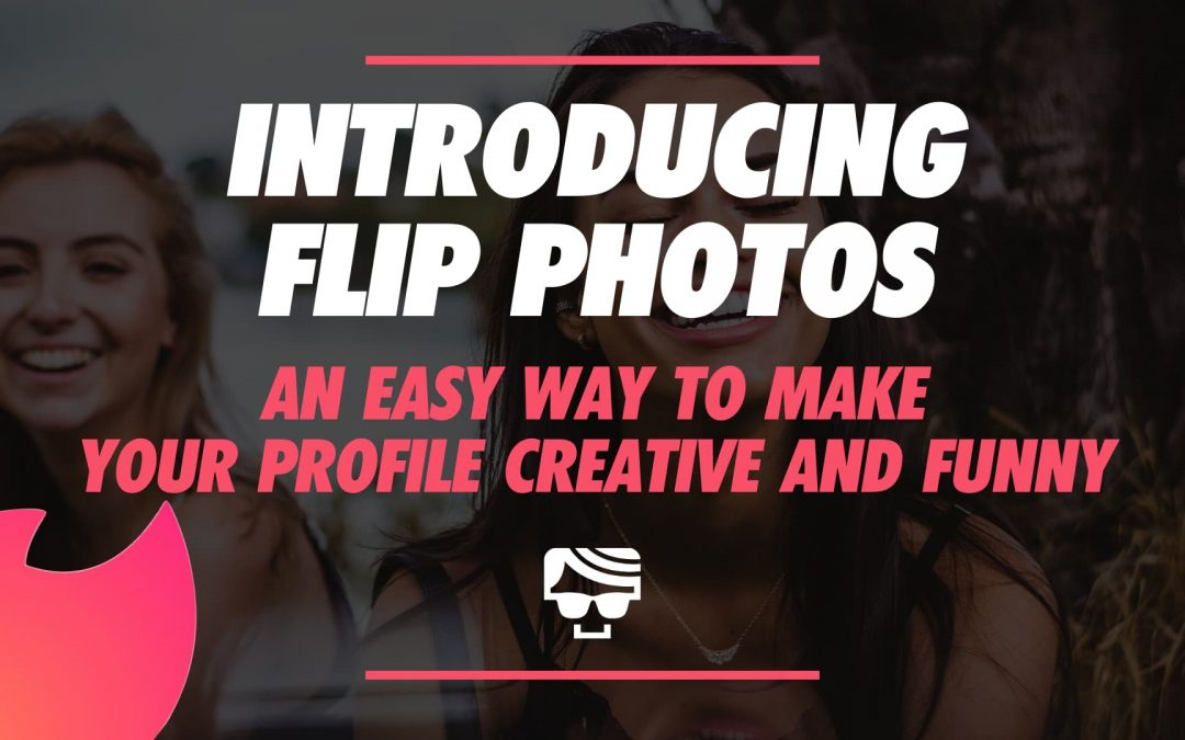 introducing flip photos an easy way to a creative and funny tinder profile