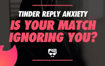 Tinder Reply Anxiety | Is Your Match Ignoring Your Text?