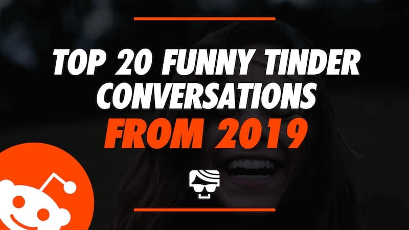 Top 20 Funny Tinder Conversations Of 2019 (A Look Back)
