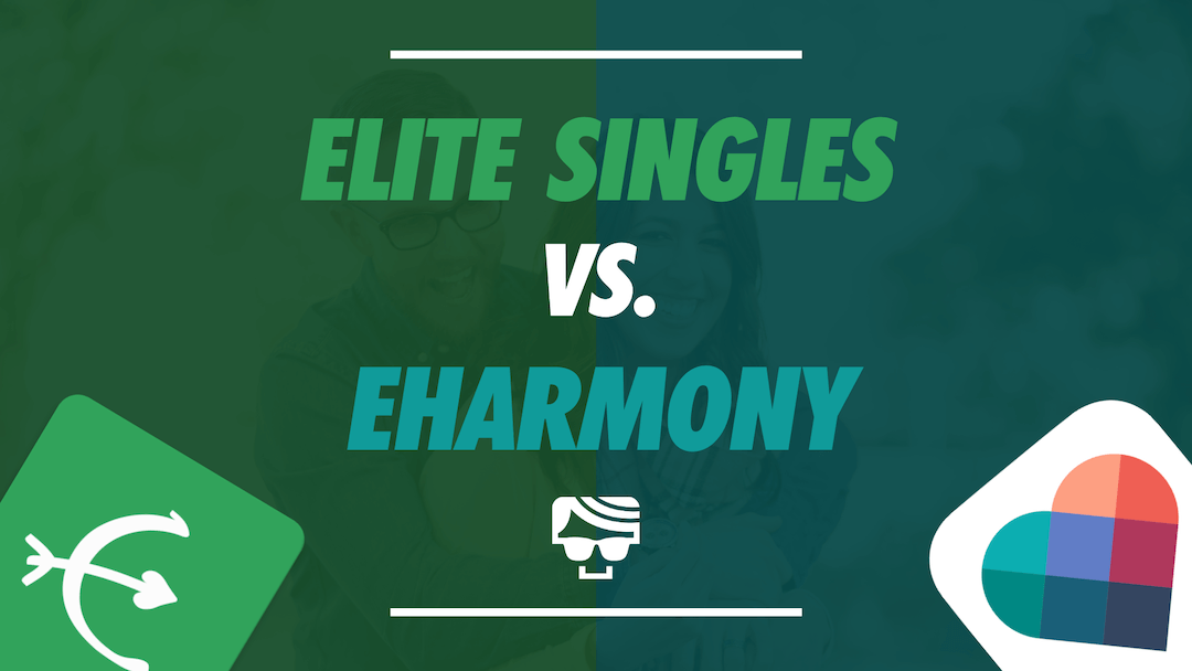eHarmony vs. EliteSingles | Which One Is Best For You? 2021 Review