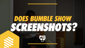 Does Bumble Show Screenshots? Featured Image