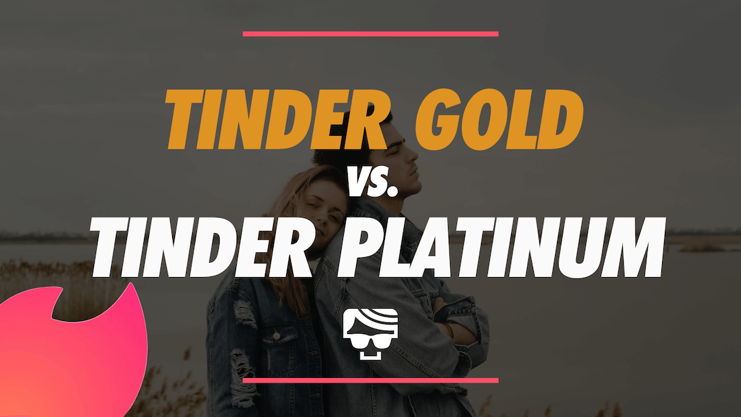 Tinder Gold vs. Tinder Platinum | What's the Difference and Which is Better?