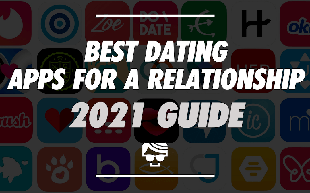 9 Best Dating Apps For Relationships | Which One Is Right For You In 2021?