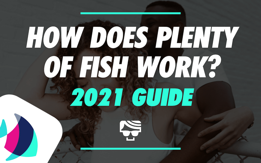 How Does Plenty of Fish Work? Does It Still Work In 2021?
