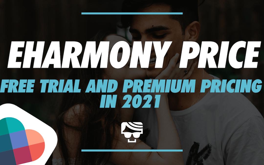 eHarmony Price: eHarmony Free & Premium Explained (U.S. 2021 Costs)