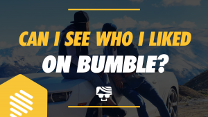 Can I See Who I Liked On Bumble? Featured Image
