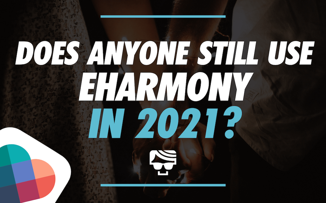 Does Anyone Still Use eharmony In 2021?