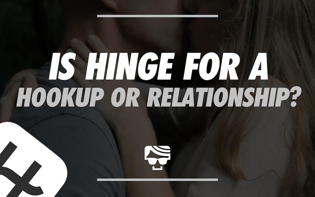 Is Hinge For A Hookup or Relationship?