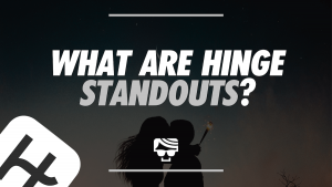 What Are Hinge Standouts? Featured Image