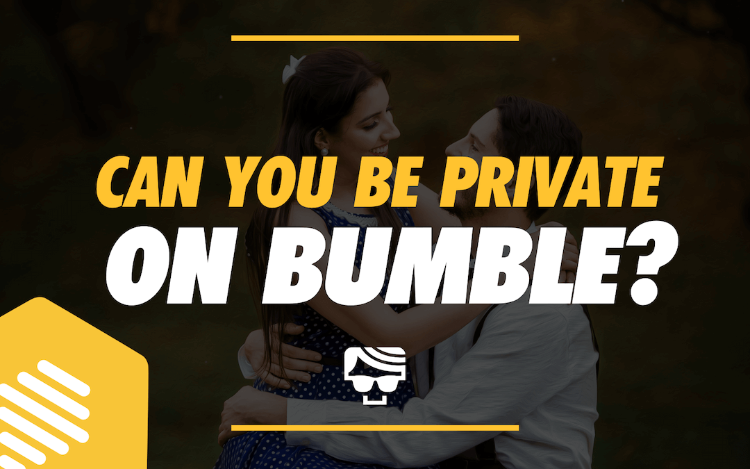 Can You Be Private On Bumble? Snooze and Incognito Mode 2021
