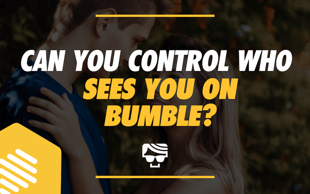 Can You Control Who Sees You On Bumble?