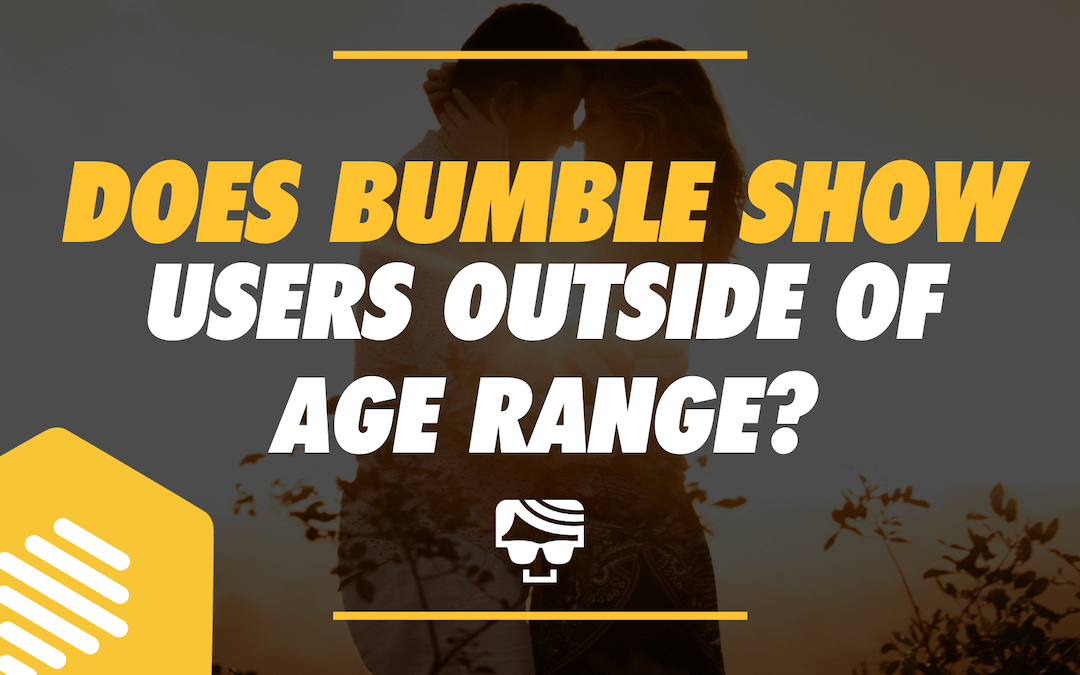 Does Bumble Show Users Outside Of Age Range?