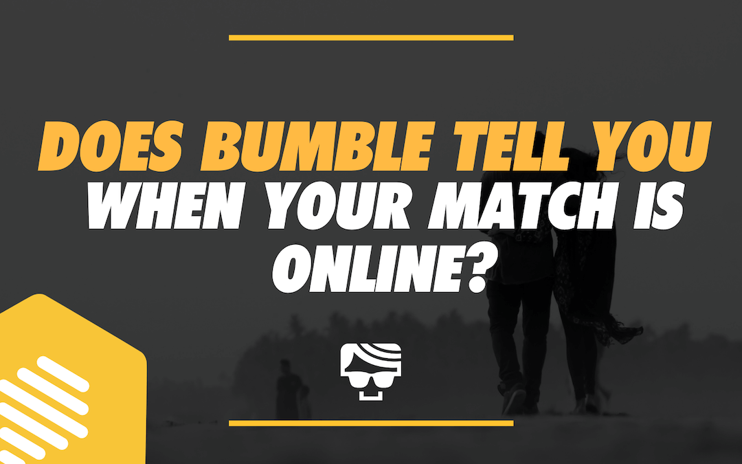 Does Bumble Tell You When Someone Is Online?