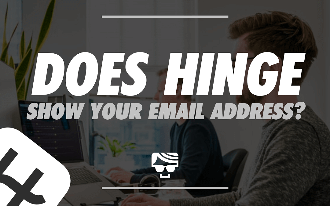 Does Hinge Show Your Email Address