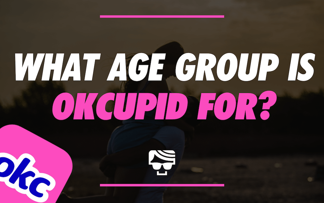 What Age Group IS OkCupid For?