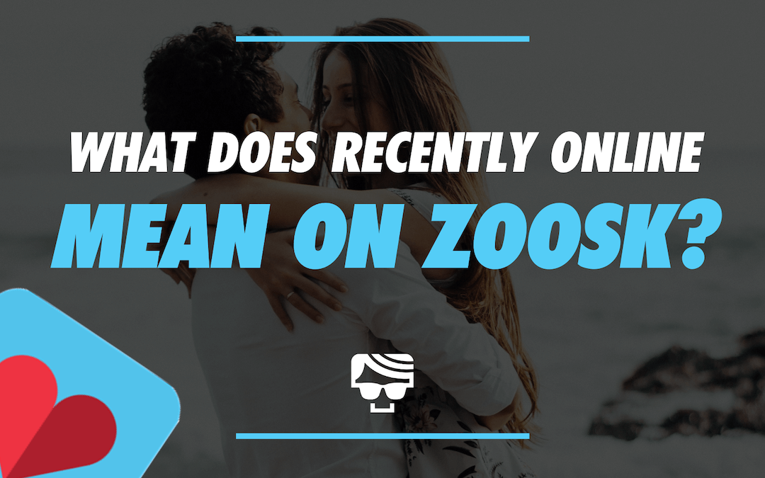 What Does Recently Online Mean On Zoosk? Are They Still Active? 2021