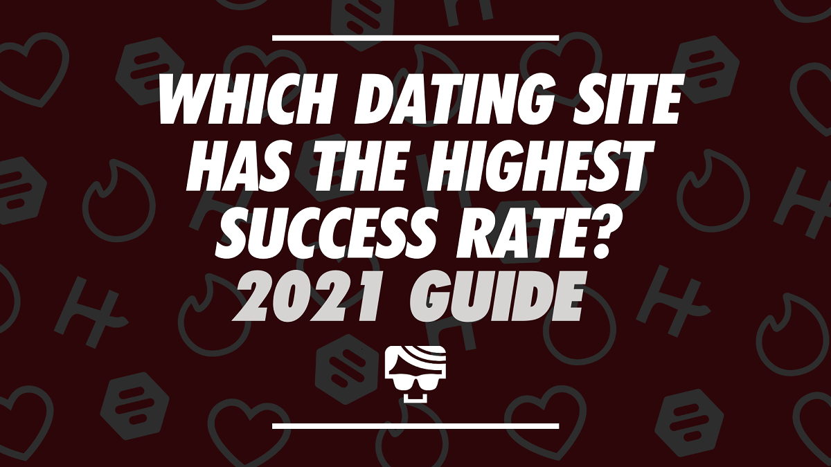 Which Dating Site Has The Highest Success Rate 2021
