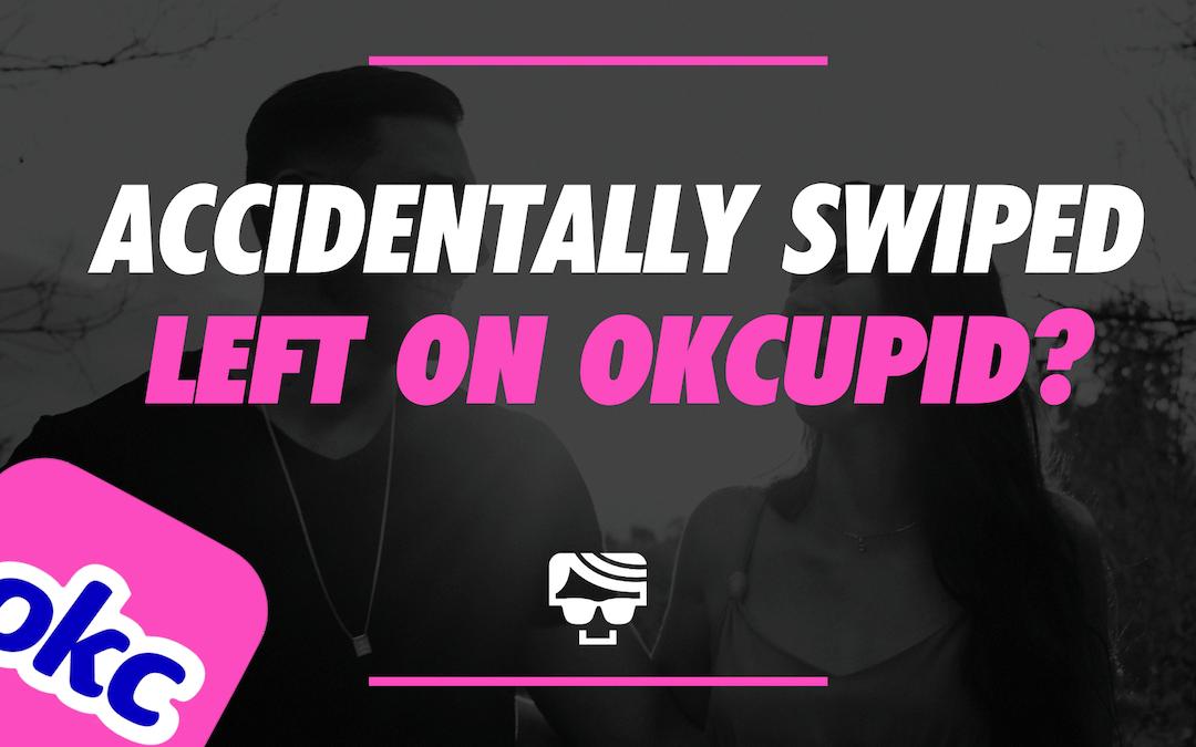 accidentally swiped left on okcupid