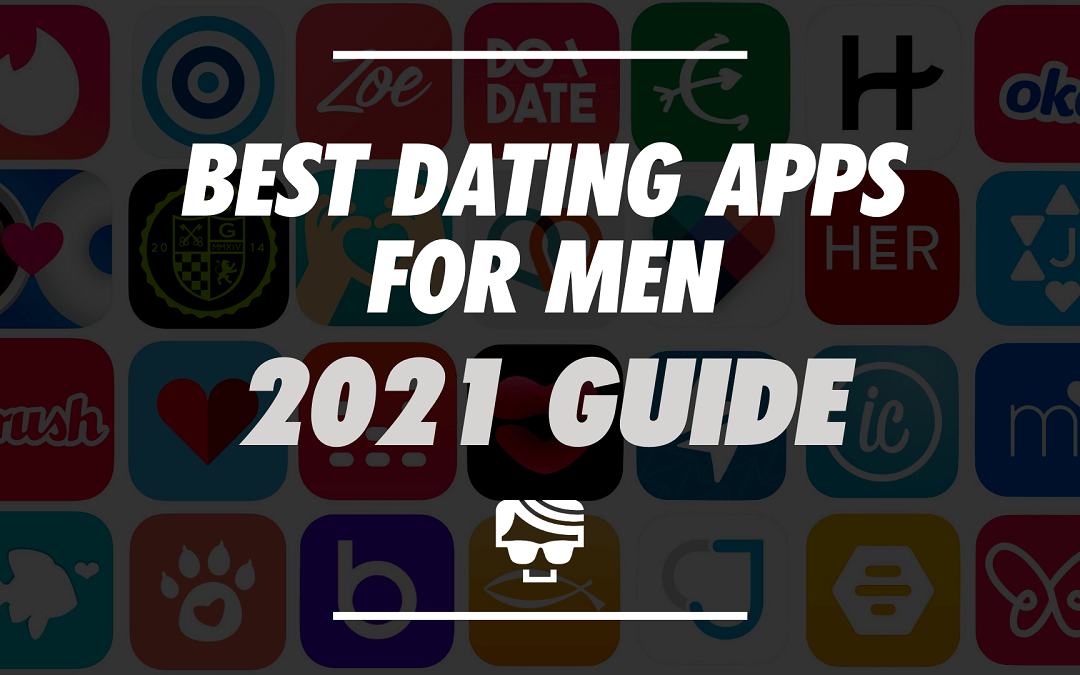 Best Dating Apps For Men In 2021 | For Love or Hookups