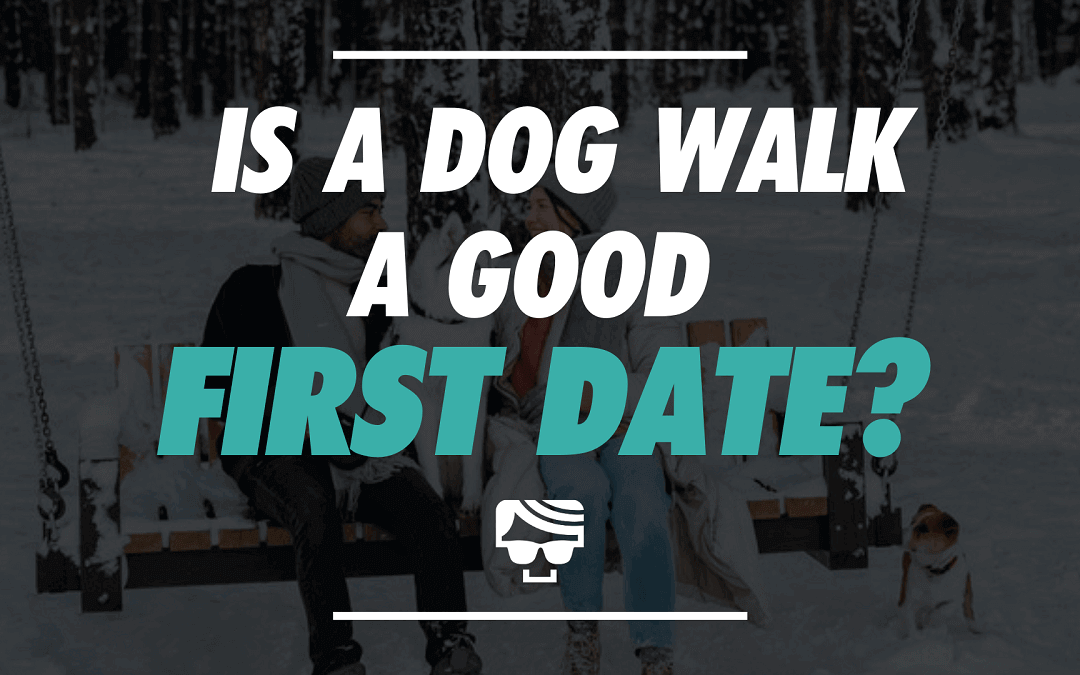 Is A Dog Walk A Good First Date? | A Beginner's Guide To Dog Friendly Dates