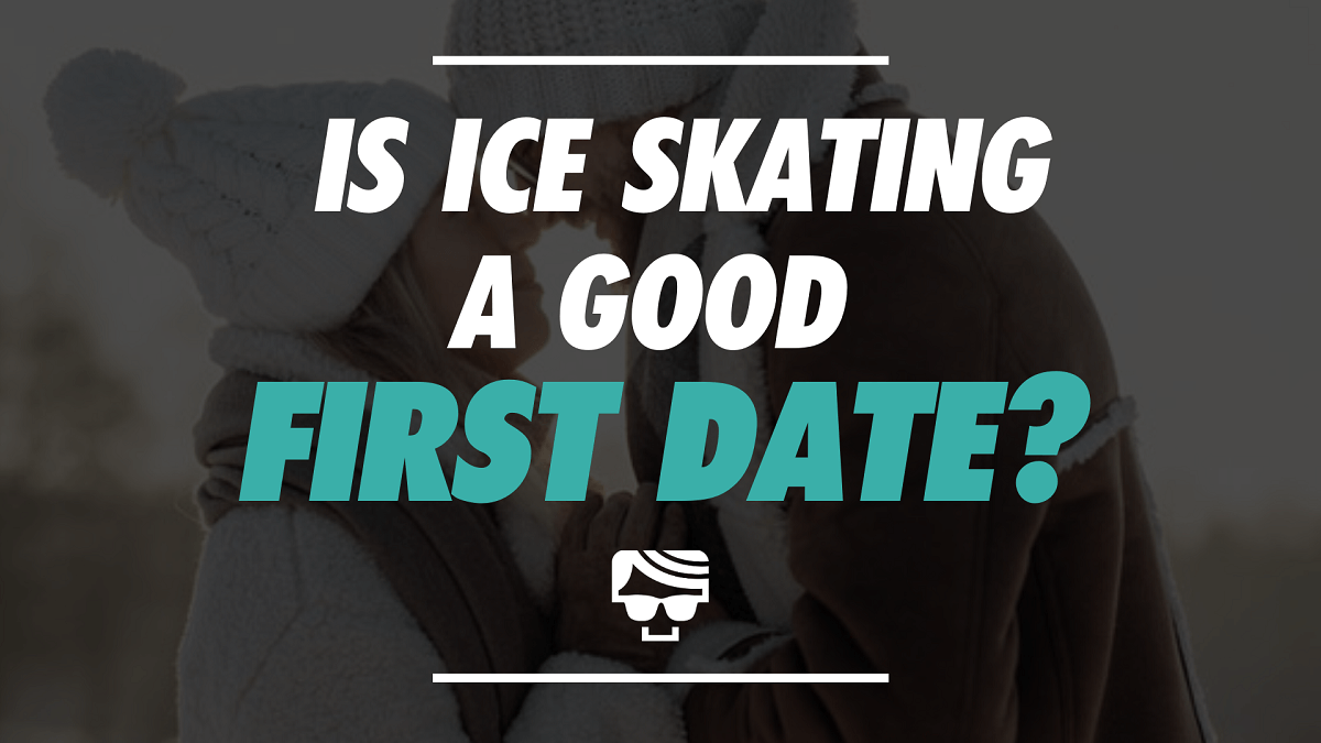 Is Ice Skating A Good First Date?   The Ultimate Ice Skating Date Guide