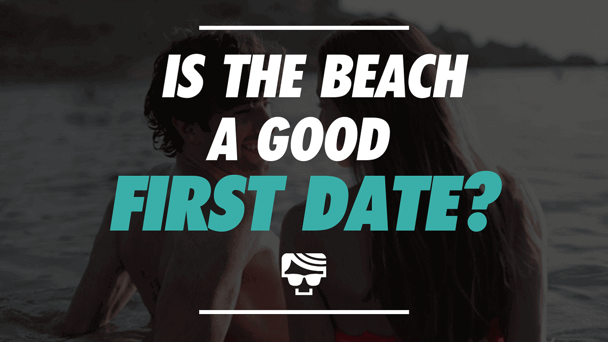 Is The Beach A Good First Date