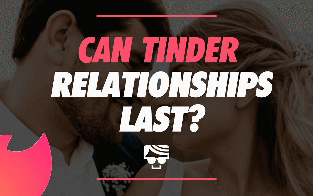 Can Tinder Relationships Last? Or Are They Destined To Fail?