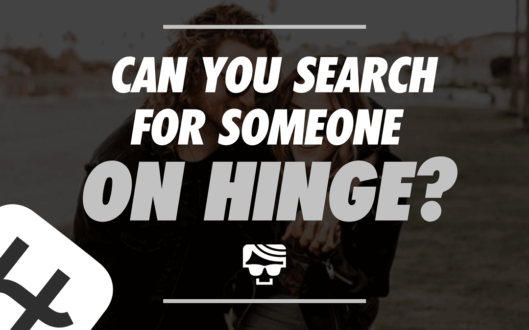 Can You Search For Someone On Hinge?