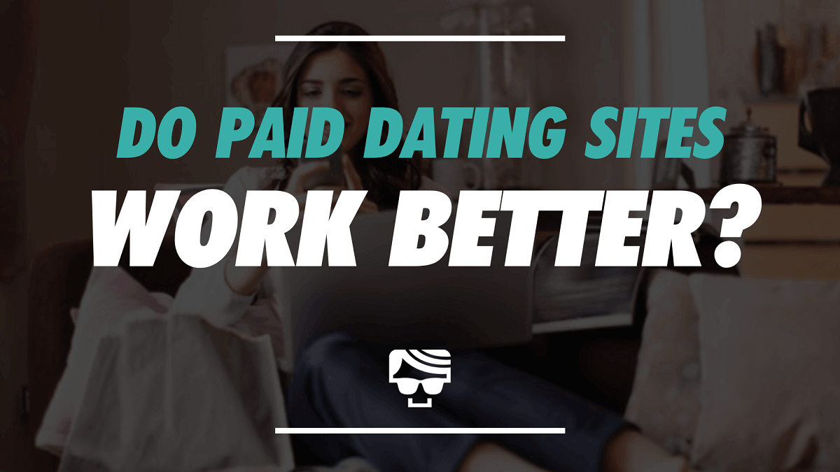 Do Paid Dating Sites Work Better