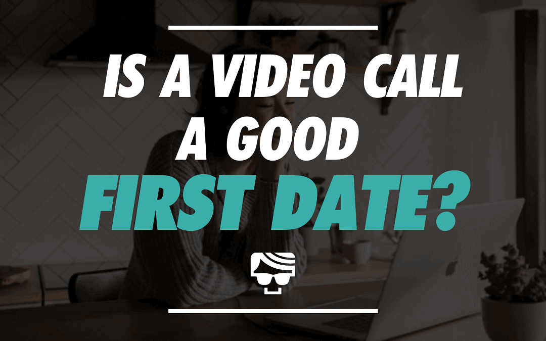How To Make A Video Chat Your Best First Date Yet | Video Date Guide