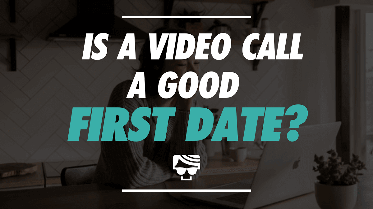 Is A Video Call A Good First Date