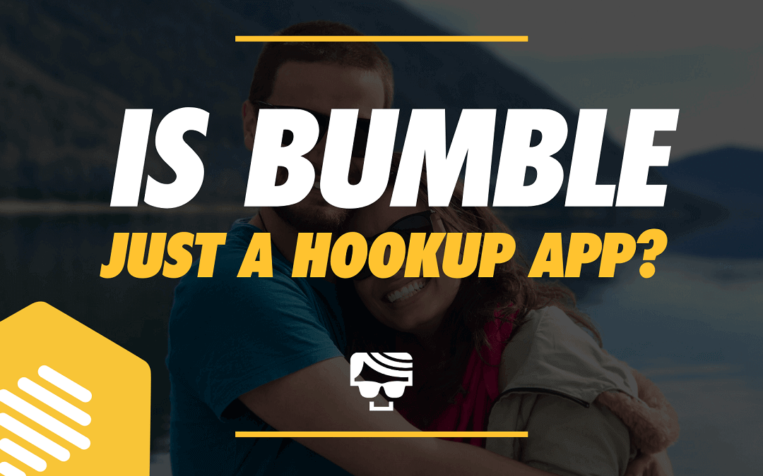 Is Bumble Just A Hookup App? Or Is It For Serious Dating?