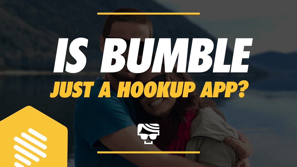 Is Bumble Just A Hookup App
