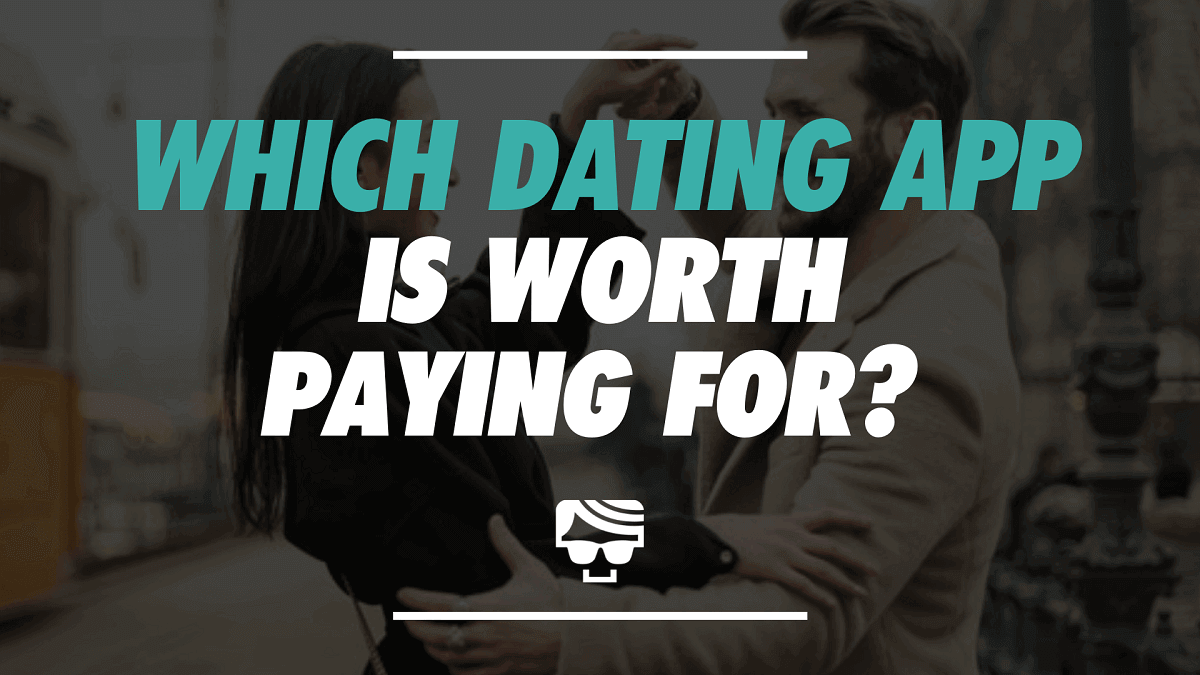Which Dating App Is Worth Paying For