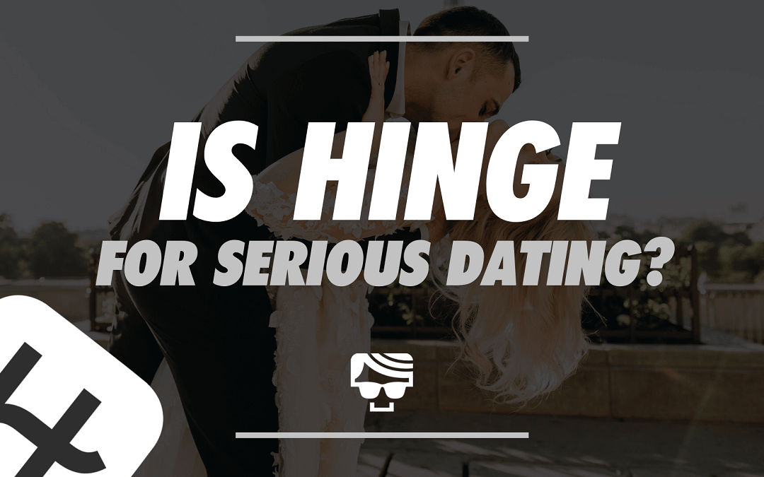 Is Hinge For Serious Dating?