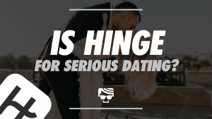 Is Hinge for Serious Dating