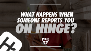What Happens If Someone Reports You On Hinge
