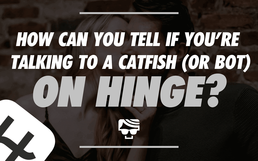 How Can You Tell If You're Talking To A Catfish (Or Bot) On Hinge?